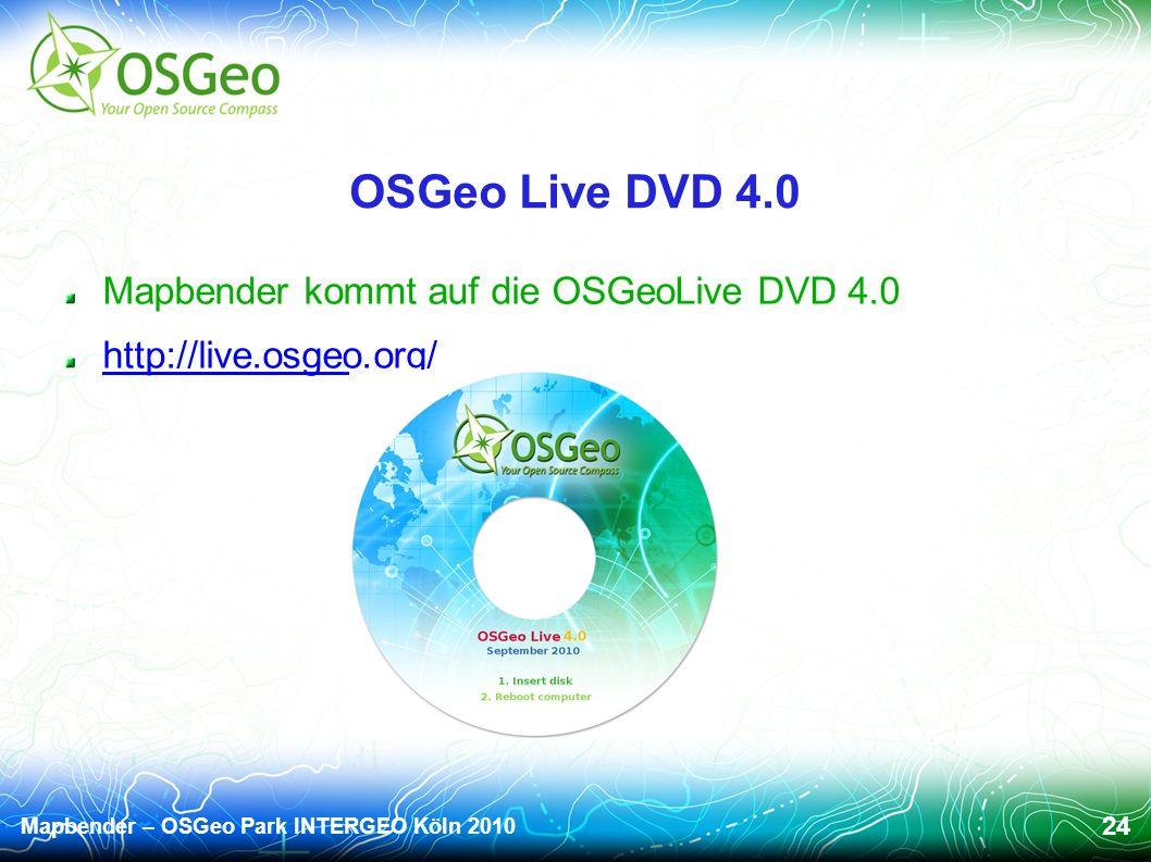 Mapbender – OSGeo Park INTERGEO Köln 2010 24 OSGeo Live DVD 4.0 Mapbender kommt auf die OSGeoLive DVD 4.0 http://live.osgeo.org/