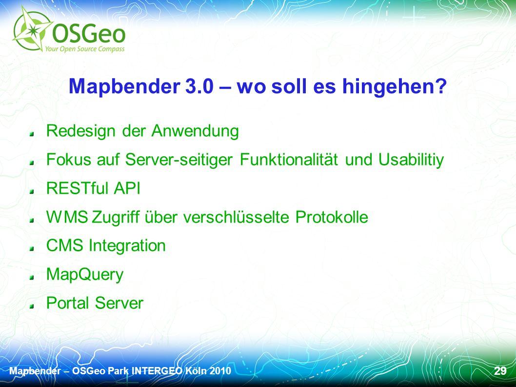 Mapbender – OSGeo Park INTERGEO Köln 2010 29 Mapbender 3.0 – wo soll es hingehen.
