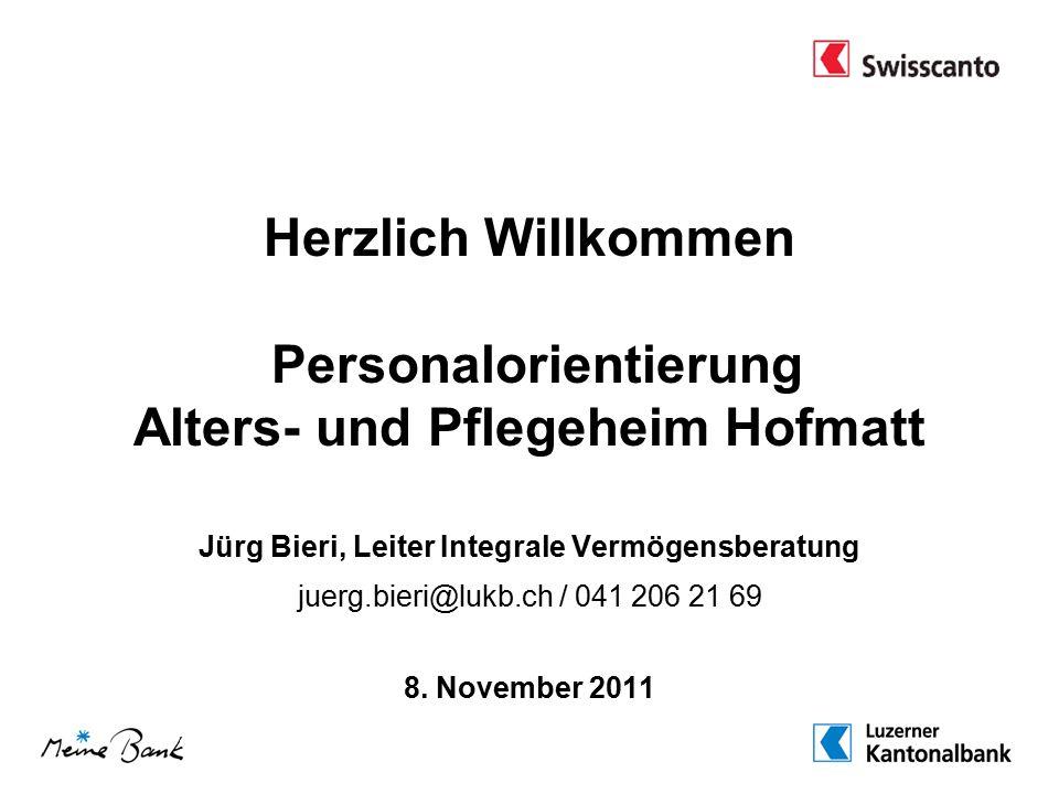 Herzlich Willkommen Personalorientierung Alters- und Pflegeheim Hofmatt Jürg Bieri, Leiter Integrale Vermögensberatung juerg.bieri@lukb.ch / 041 206 21 69 8.