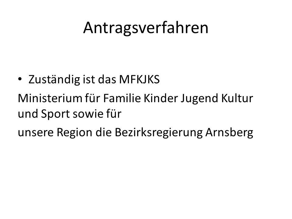 Antragsverfahren Zuständig ist das MFKJKS Ministerium für Familie Kinder Jugend Kultur und Sport sowie für unsere Region die Bezirksregierung Arnsberg