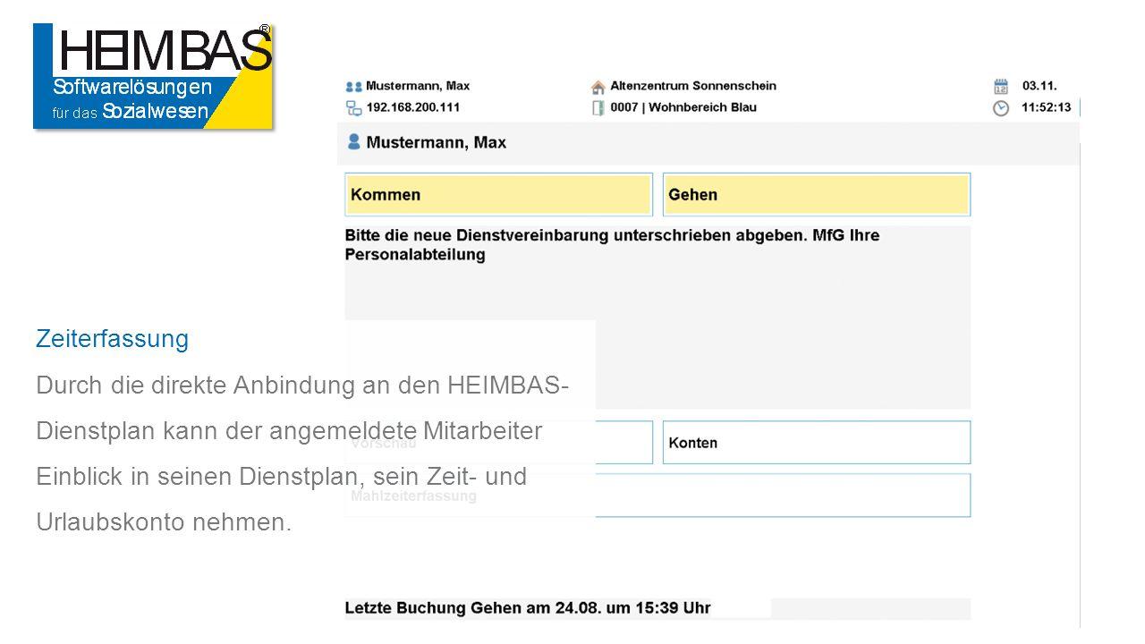 Zeiterfassung Durch die direkte Anbindung an den HEIMBAS- Dienstplan kann der angemeldete Mitarbeiter Einblick in seinen Dienstplan, sein Zeit- und Urlaubskonto nehmen.