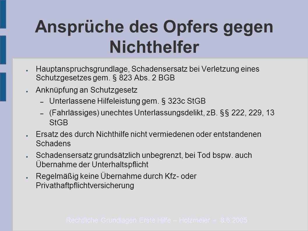 Rechtliche Grundlagen Erste Hilfe – Holzmeier – 8.6.2005 Ansprüche des Opfers gegen Nichthelfer ● Hauptanspruchsgrundlage, Schadensersatz bei Verletzung eines Schutzgesetzes gem.
