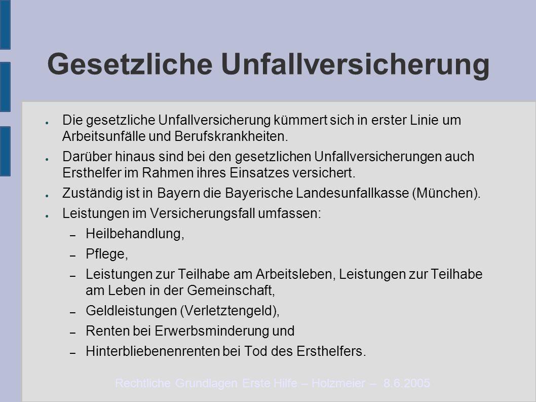 Rechtliche Grundlagen Erste Hilfe – Holzmeier – 8.6.2005 Gesetzliche Unfallversicherung ● Die gesetzliche Unfallversicherung kümmert sich in erster Linie um Arbeitsunfälle und Berufskrankheiten.
