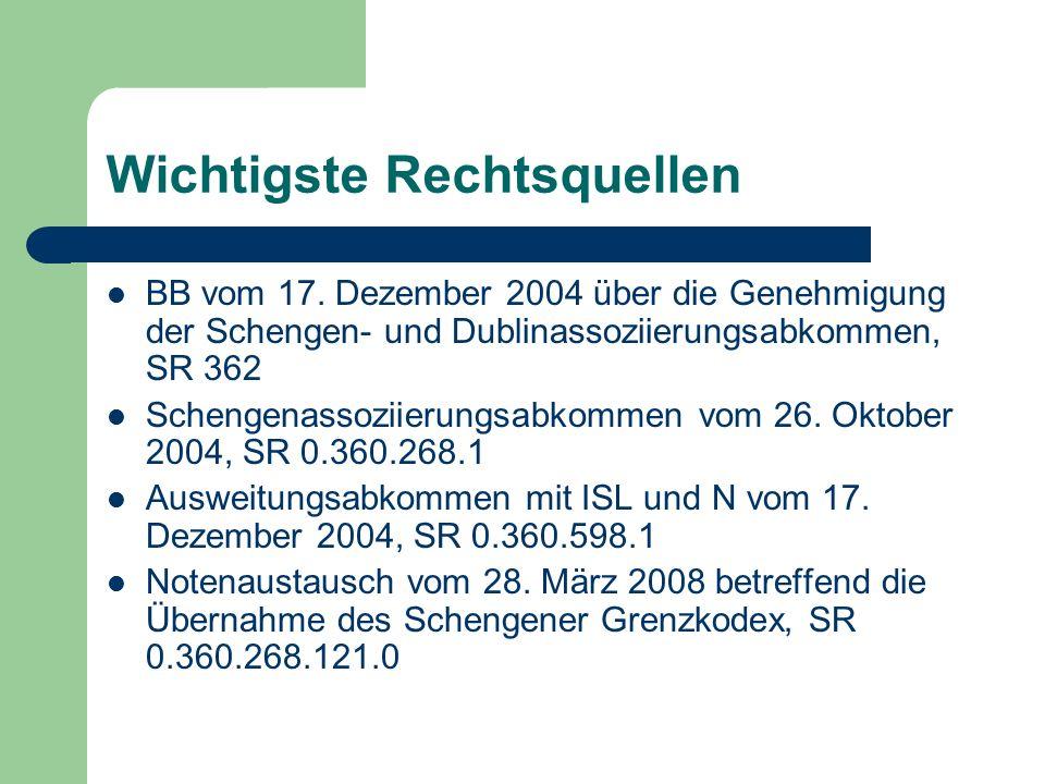 Wichtigste Rechtsquellen BB vom 17. Dezember 2004 über die Genehmigung der Schengen- und Dublinassoziierungsabkommen, SR 362 Schengenassoziierungsabko