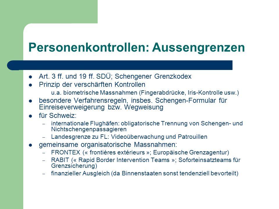 Personenkontrollen: Aussengrenzen Art. 3 ff. und 19 ff. SDÜ; Schengener Grenzkodex Prinzip der verschärften Kontrollen u.a. biometrische Massnahmen (F