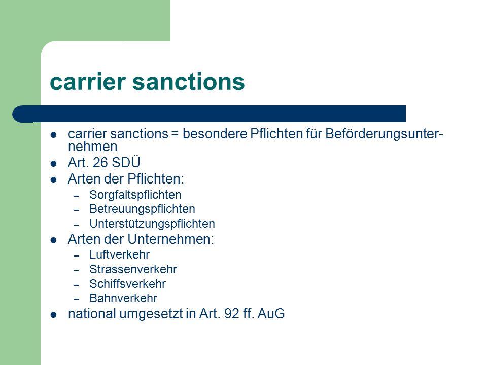 carrier sanctions carrier sanctions = besondere Pflichten für Beförderungsunter- nehmen Art. 26 SDÜ Arten der Pflichten: – Sorgfaltspflichten – Betreu