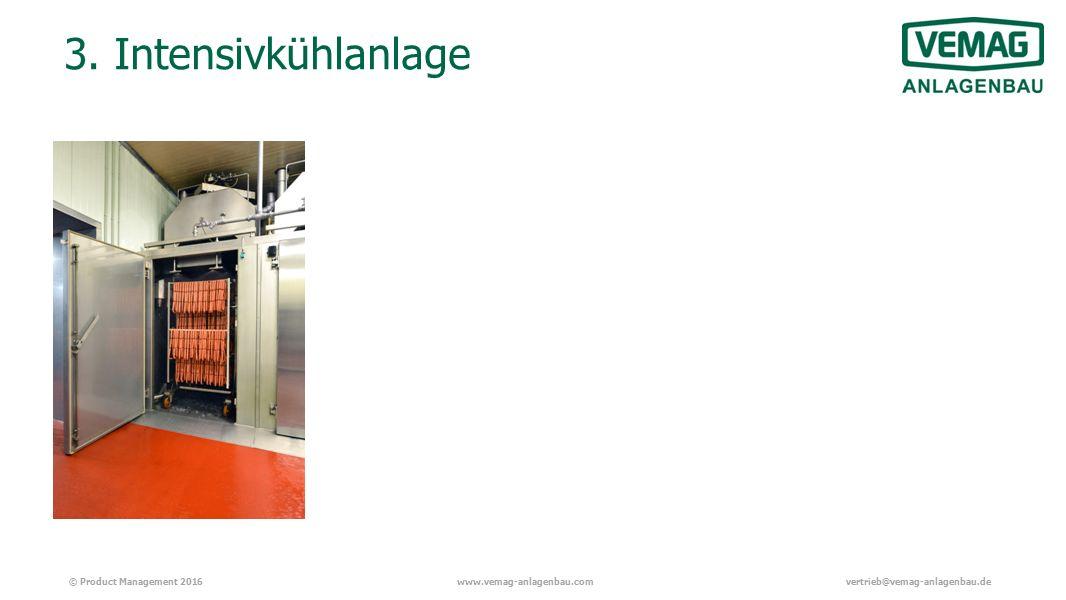 © Product Management 2016www.vemag-anlagenbau.comvertrieb@vemag-anlagenbau.de 3. Intensivkühlanlage