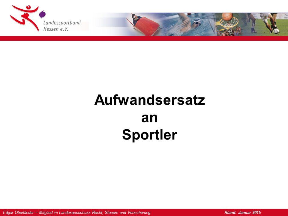 Edgar Oberländer – Mitglied im Landesausschuss Recht, Steuern und Versicherung Stand: Januar 2015 Aufwandsersatz an Sportler
