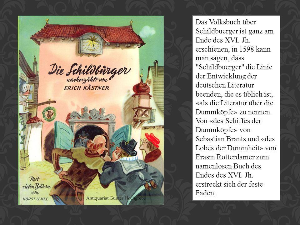 Das Volksbuch über Schildbuerger ist ganz am Ende des XVI. Jh. erschienen, in 1598 kann man sagen, dass
