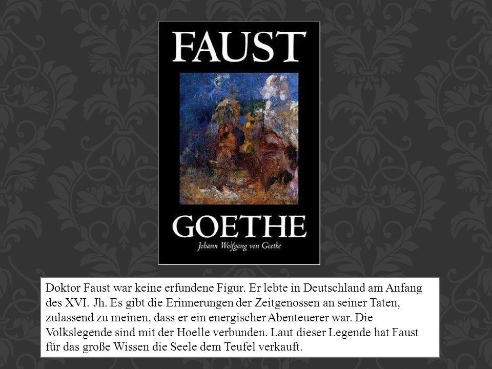 Doktor Faust war keine erfundene Figur. Er lebte in Deutschland am Anfang des XVI. Jh. Es gibt die Erinnerungen der Zeitgenossen an seiner Taten, zula