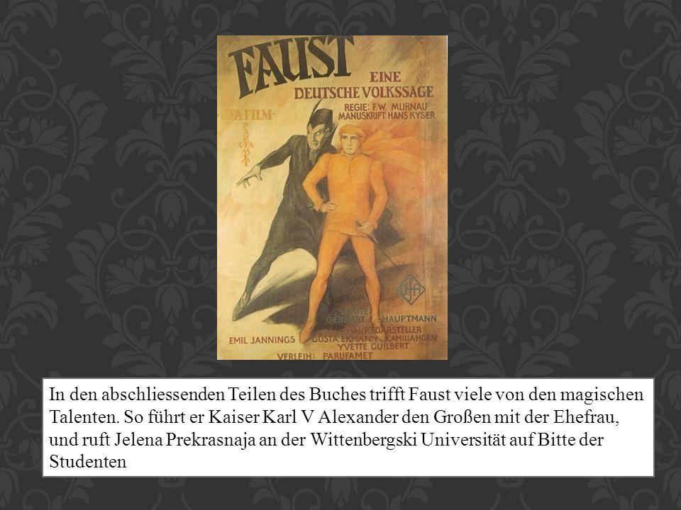In den abschliessenden Teilen des Buches trifft Faust viele von den magischen Talenten. So führt er Kaiser Karl V Alexander den Großen mit der Ehefrau