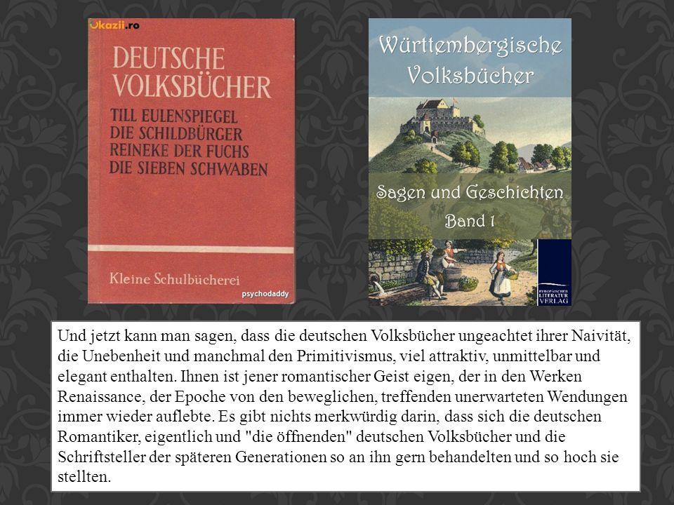 Und jetzt kann man sagen, dass die deutschen Volksbücher ungeachtet ihrer Naivität, die Unebenheit und manchmal den Primitivismus, viel attraktiv, unmittelbar und elegant enthalten.