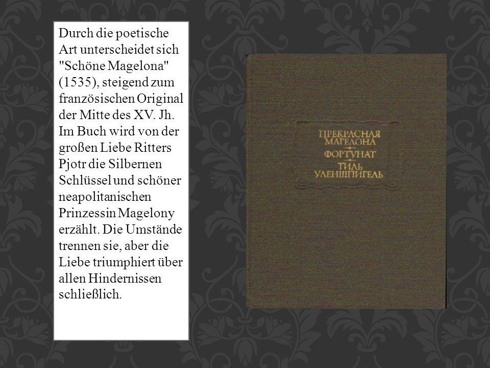 Durch die poetische Art unterscheidet sich Schöne Magelona (1535), steigend zum französischen Original der Mitte des XV.