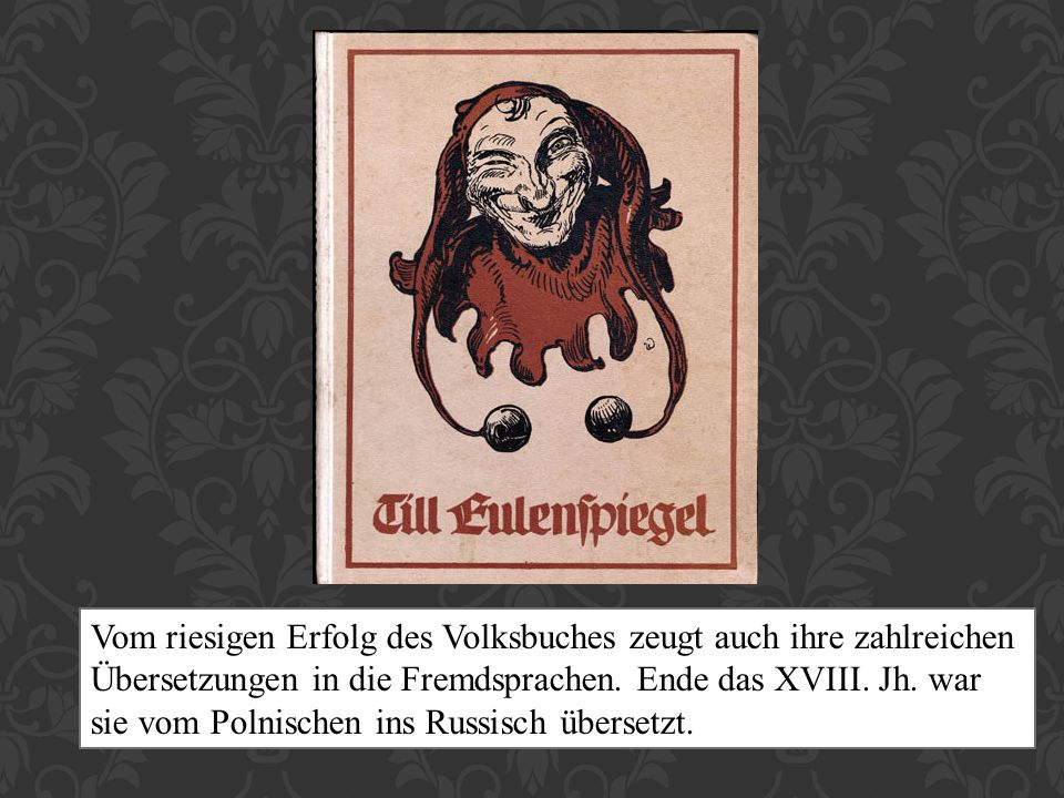 Vom riesigen Erfolg des Volksbuches zeugt auch ihre zahlreichen Übersetzungen in die Fremdsprachen. Ende das XVIII. Jh. war sie vom Polnischen ins Rus