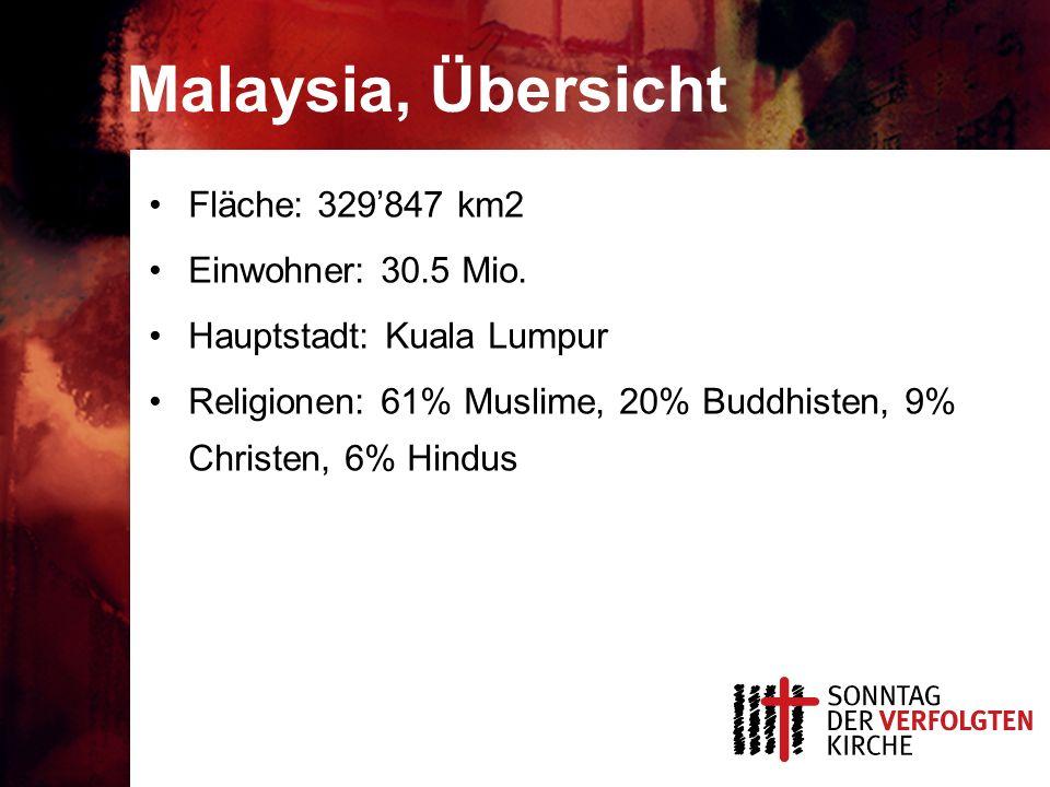 Malaysia, Übersicht Fläche: 329'847 km2 Einwohner: 30.5 Mio. Hauptstadt: Kuala Lumpur Religionen: 61% Muslime, 20% Buddhisten, 9% Christen, 6% Hindus