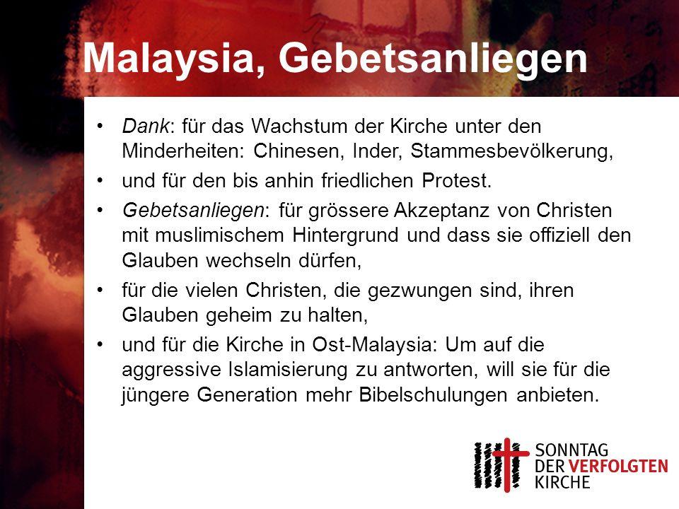 Malaysia, Gebetsanliegen Dank: für das Wachstum der Kirche unter den Minderheiten: Chinesen, Inder, Stammesbevölkerung, und für den bis anhin friedlic