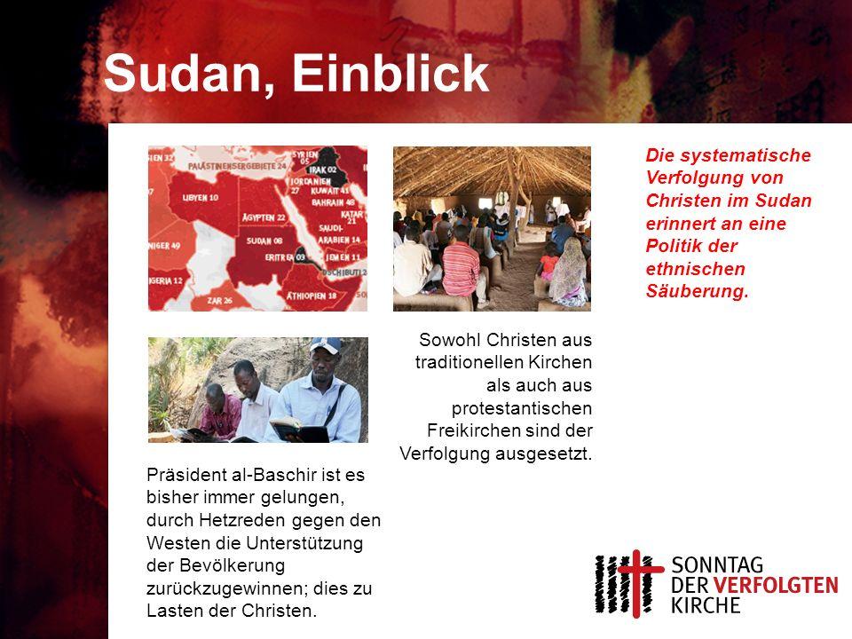 Sudan, Einblick Die systematische Verfolgung von Christen im Sudan erinnert an eine Politik der ethnischen Säuberung. Präsident al-Baschir ist es bish