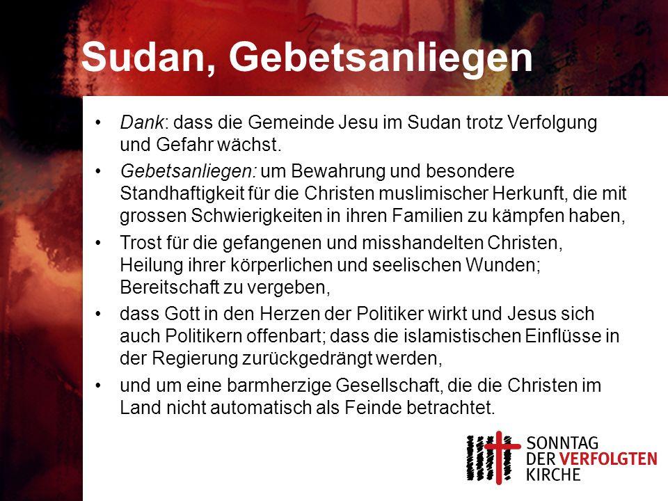 Sudan, Gebetsanliegen Dank: dass die Gemeinde Jesu im Sudan trotz Verfolgung und Gefahr wächst. Gebetsanliegen: um Bewahrung und besondere Standhaftig