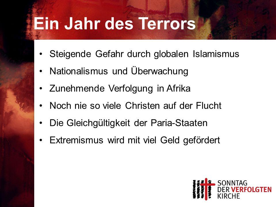 Ein Jahr des Terrors Steigende Gefahr durch globalen Islamismus Nationalismus und Überwachung Zunehmende Verfolgung in Afrika Noch nie so viele Christen auf der Flucht Die Gleichgültigkeit der Paria-Staaten Extremismus wird mit viel Geld gefördert