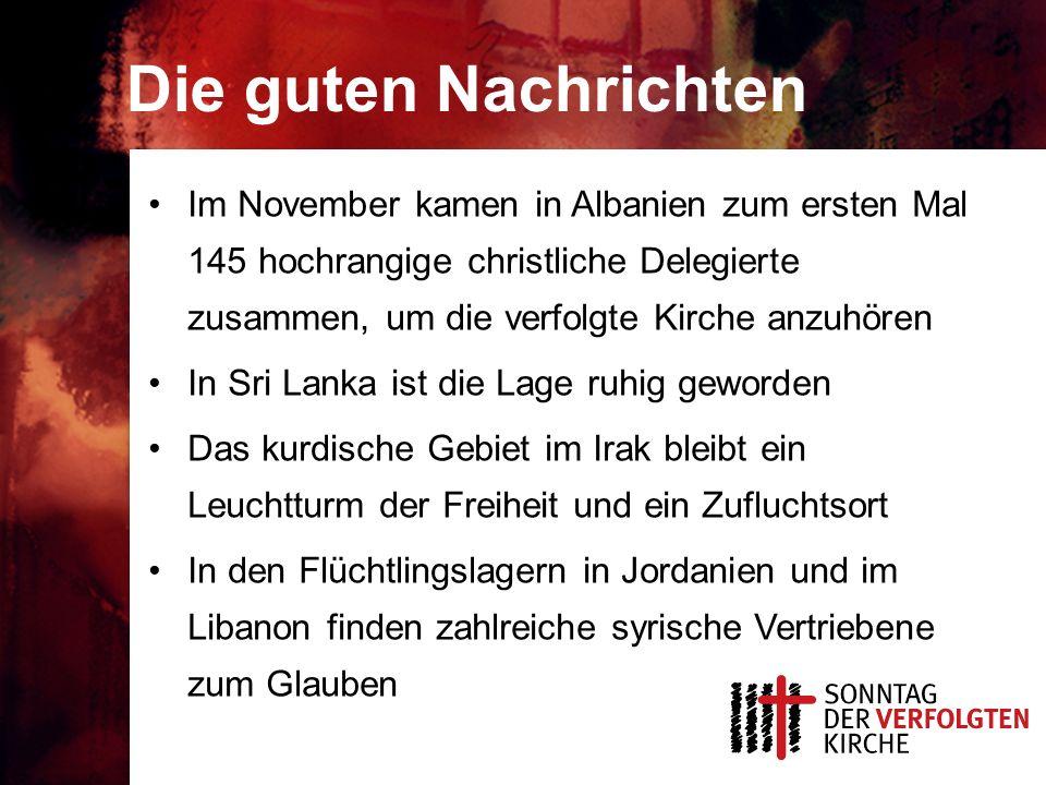 Die guten Nachrichten Im November kamen in Albanien zum ersten Mal 145 hochrangige christliche Delegierte zusammen, um die verfolgte Kirche anzuhören