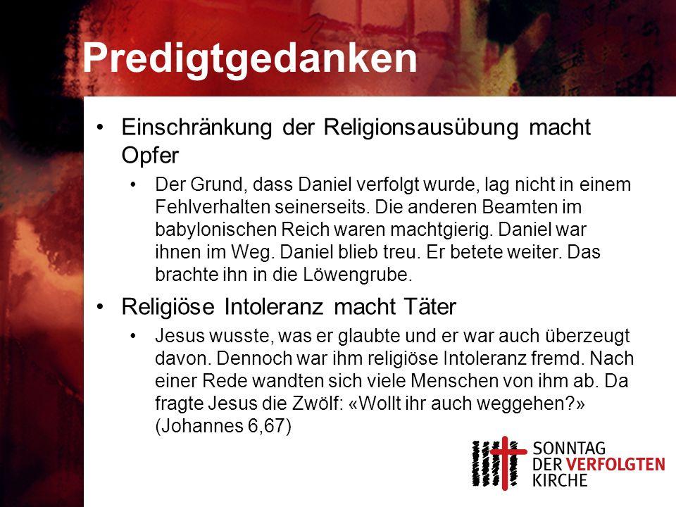 Predigtgedanken Einschränkung der Religionsausübung macht Opfer Der Grund, dass Daniel verfolgt wurde, lag nicht in einem Fehlverhalten seinerseits. D