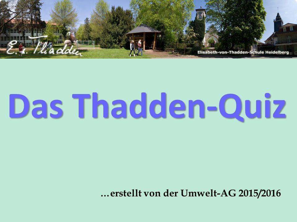 …erstellt von der Umwelt-AG 2015/2016 Das Thadden-Quiz