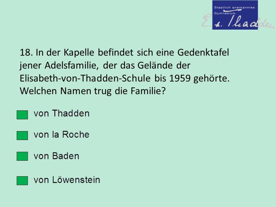 18. In der Kapelle befindet sich eine Gedenktafel jener Adelsfamilie, der das Gelände der Elisabeth-von-Thadden-Schule bis 1959 gehörte. Welchen Namen