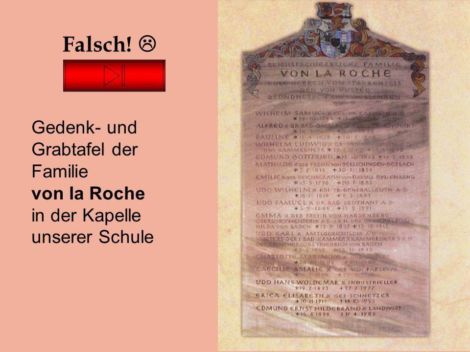 Falsch!  Gedenk- und Grabtafel der Familie von la Roche in der Kapelle unserer Schule