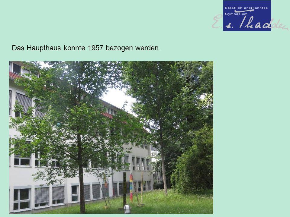 Das Haupthaus konnte 1957 bezogen werden.