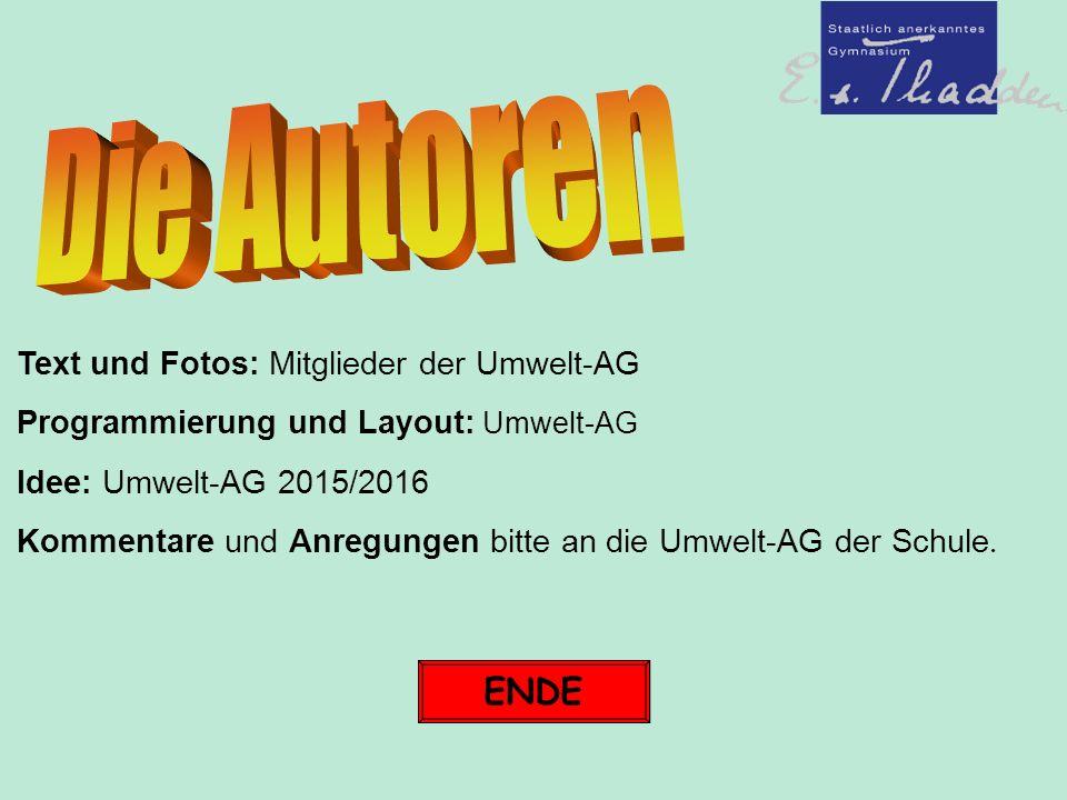 Text und Fotos: Mitglieder der Umwelt-AG Programmierung und Layout: Umwelt-AG Idee: Umwelt-AG 2015/2016 Kommentare und Anregungen bitte an die Umwelt-AG der Schule.