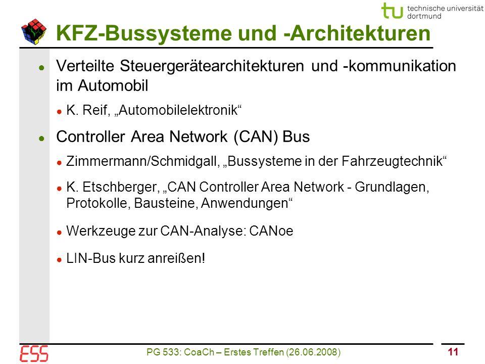 PG 533: CoaCh – Erstes Treffen (26.06.2008) 11 KFZ-Bussysteme und -Architekturen ● Verteilte Steuergerätearchitekturen und -kommunikation im Automobil ● K.