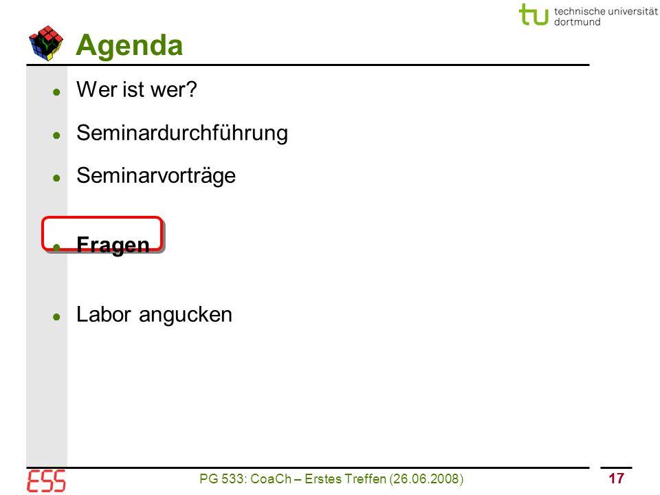 PG 533: CoaCh – Erstes Treffen (26.06.2008) 17 Agenda ● Wer ist wer.