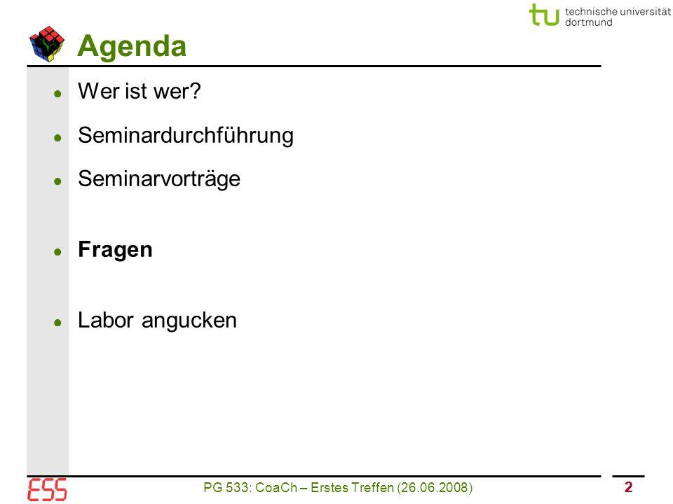 PG 533: CoaCh – Erstes Treffen (26.06.2008) 13 Management ● Projektmanagement im Ingenieurbereich ● Formulierung von Zielsetzungen, Rollen innerhalb des Teams, Risikoanalyse...