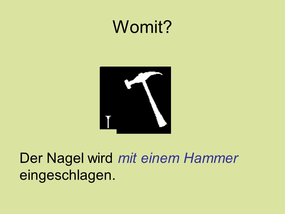 Womit? Der Nagel wird mit einem Hammer eingeschlagen.