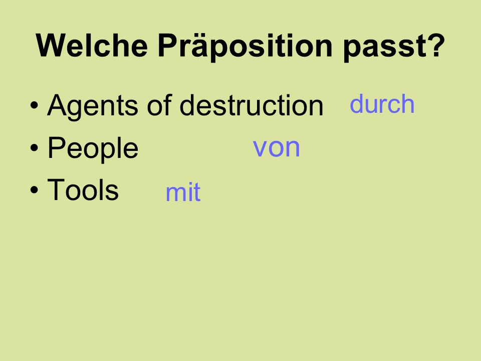 Welche Präposition passt? Agents of destruction People Tools durch von mit