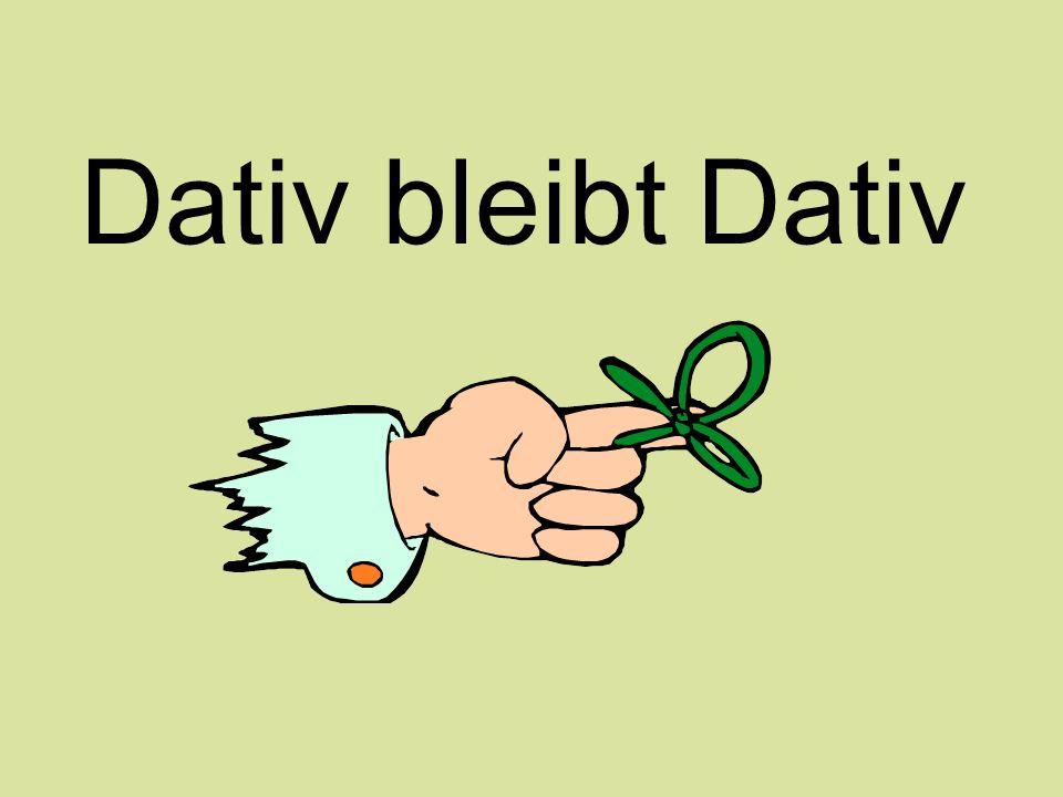 Dativ bleibt Dativ