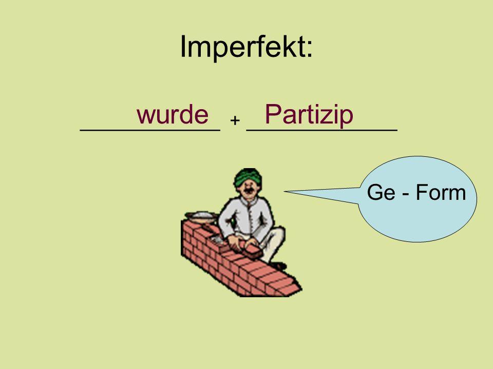 Imperfekt: _____________ + ______________ wurde Partizip Ge - Form