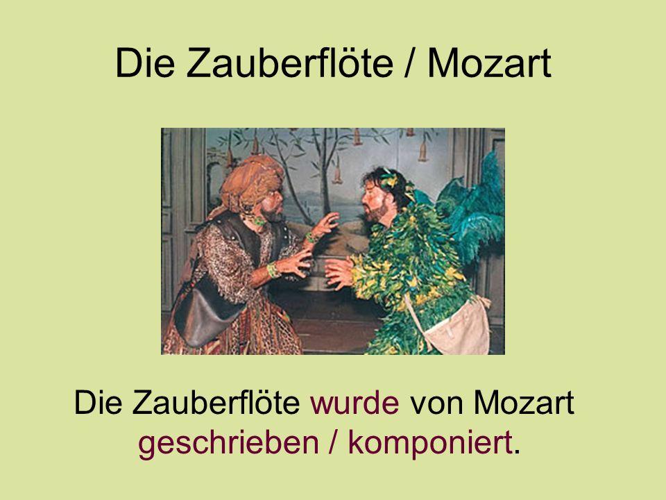 Die Zauberflöte / Mozart Die Zauberflöte wurde von Mozart geschrieben / komponiert.
