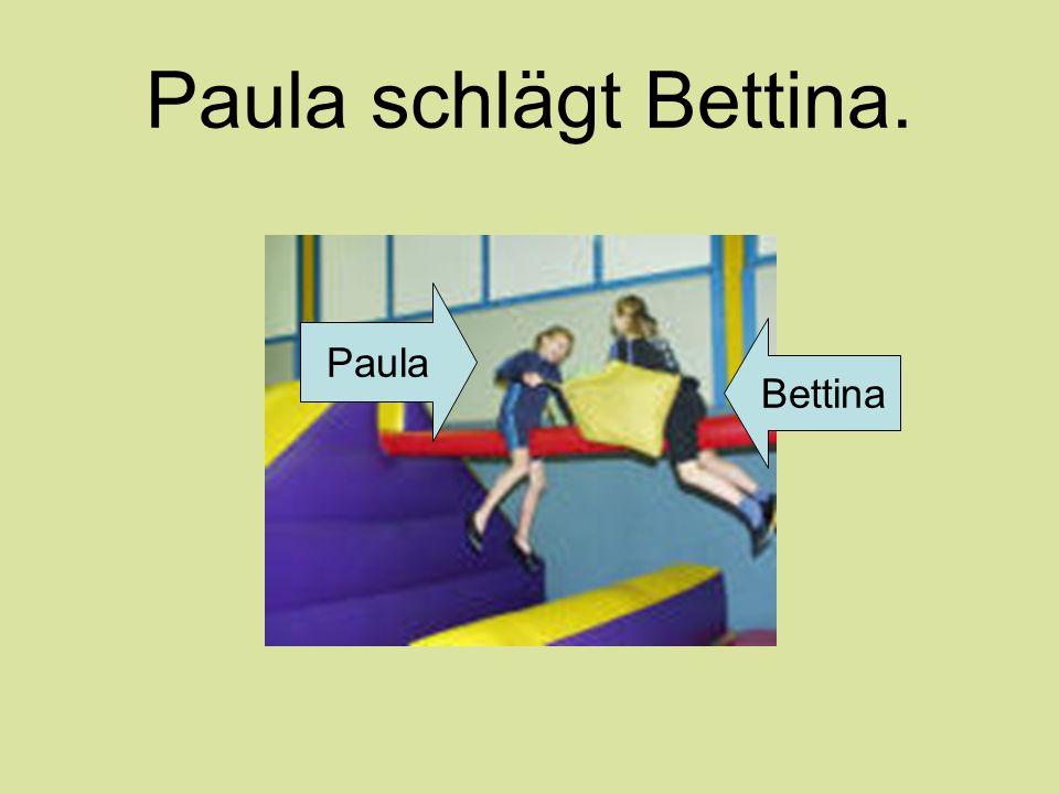 Paula schlägt Bettina.Subjekt / Nom= ________________.