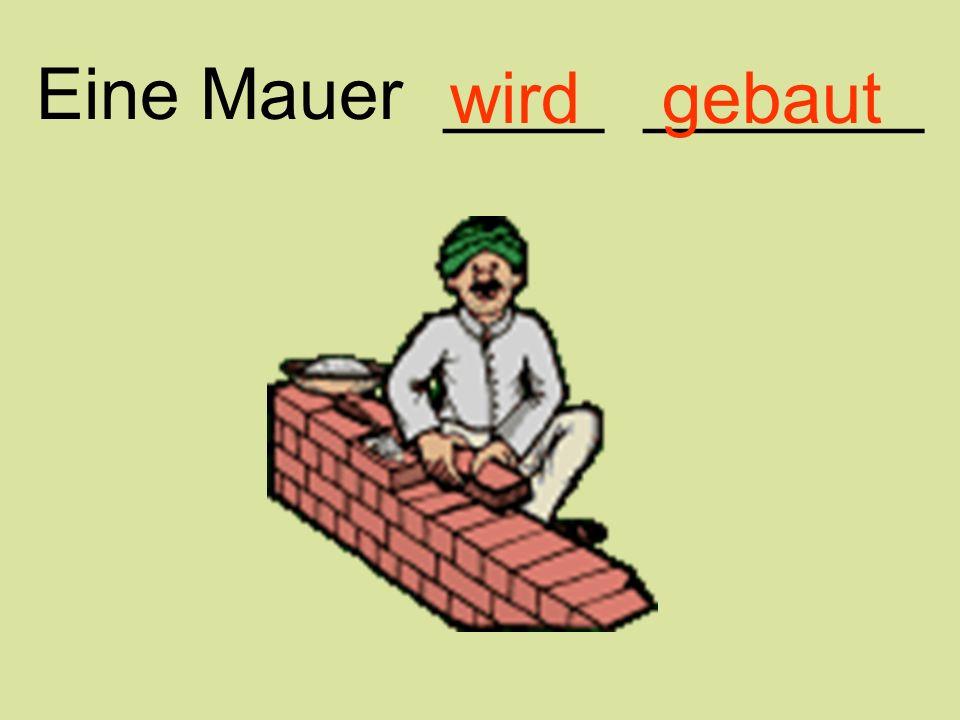 Eine Mauer ____ _______ wird gebaut
