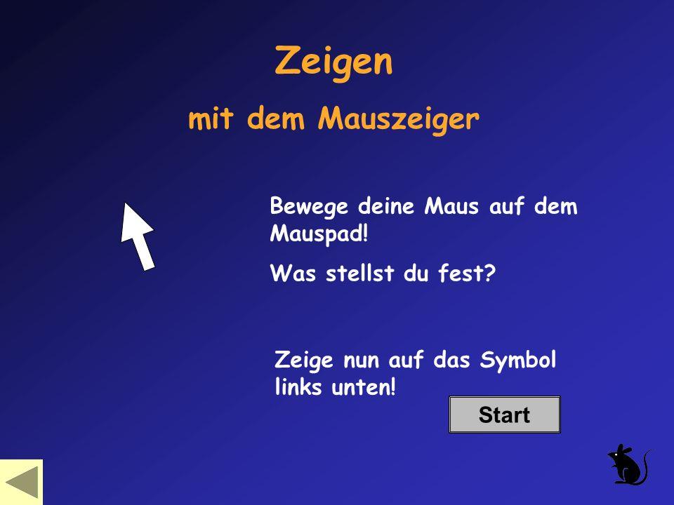 Klicken Start Zum Anklicken eines Symbols benötigst du die linke Maustaste.