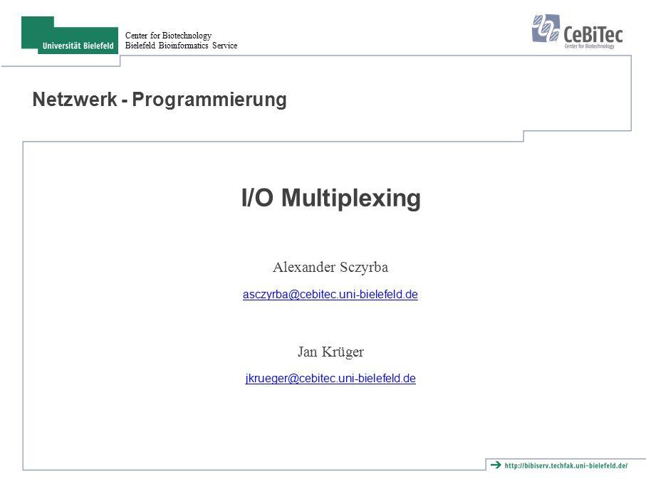 Center for Biotechnology Bielefeld Bioinformatics Service Netzwerk - Programmierung I/O Multiplexing Alexander Sczyrba asczyrba@cebitec.uni-bielefeld.