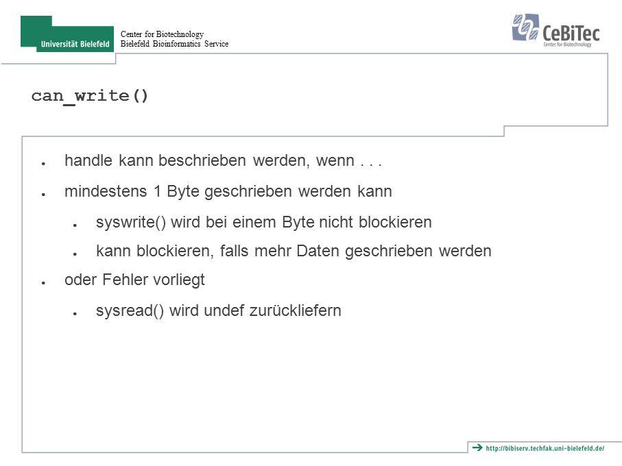 Center for Biotechnology Bielefeld Bioinformatics Service can_write() ● handle kann beschrieben werden, wenn... ● mindestens 1 Byte geschrieben werden