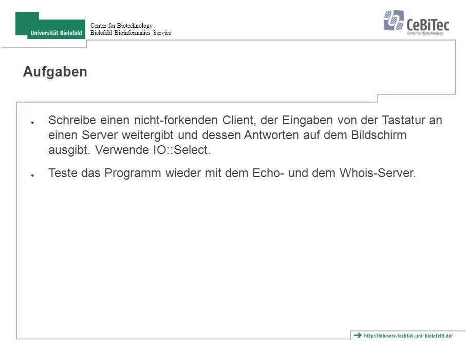 Center for Biotechnology Bielefeld Bioinformatics Service Aufgaben ● Schreibe einen nicht-forkenden Client, der Eingaben von der Tastatur an einen Ser