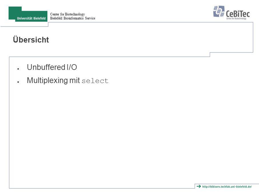 Center for Biotechnology Bielefeld Bioinformatics Service Übersicht ● Unbuffered I/O ● Multiplexing mit select