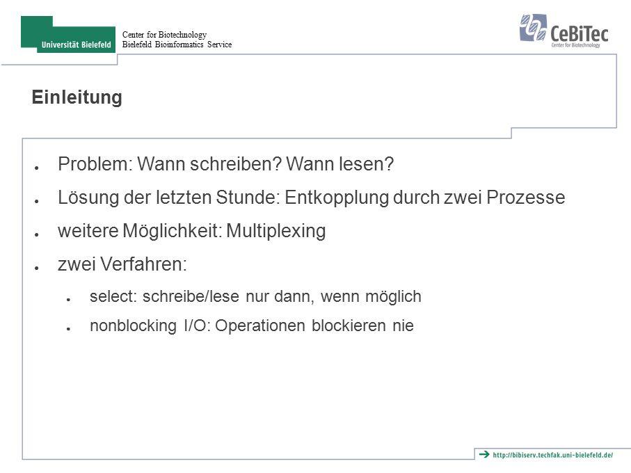 Center for Biotechnology Bielefeld Bioinformatics Service Einleitung ● Problem: Wann schreiben? Wann lesen? ● Lösung der letzten Stunde: Entkopplung d
