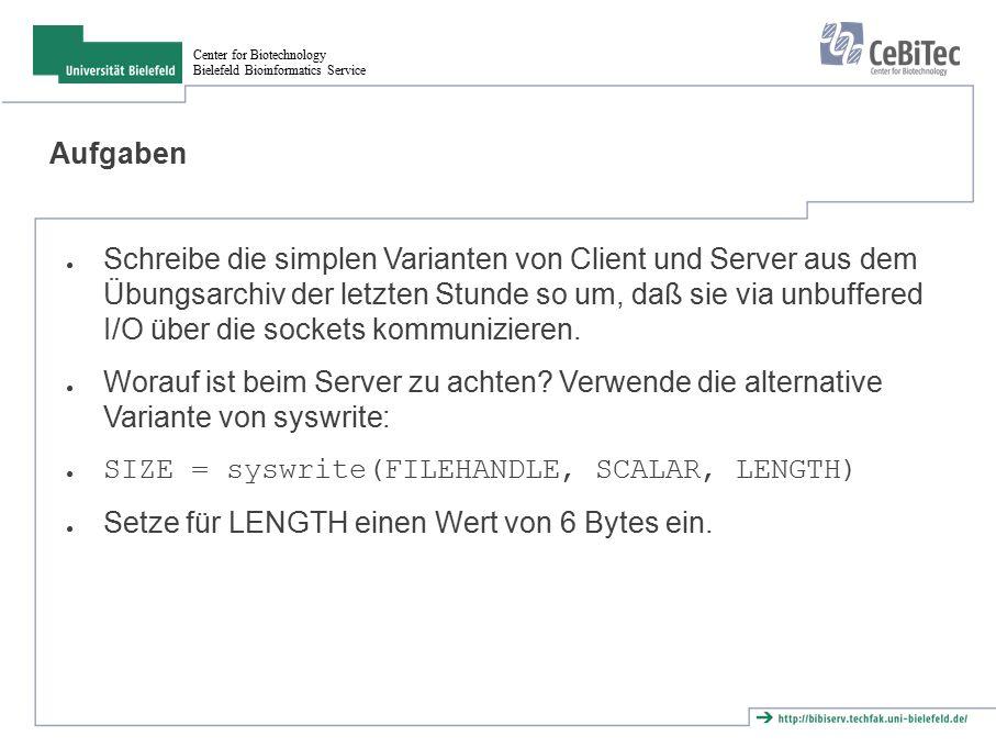 Center for Biotechnology Bielefeld Bioinformatics Service Aufgaben ● Schreibe die simplen Varianten von Client und Server aus dem Übungsarchiv der let