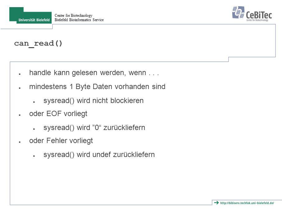 Center for Biotechnology Bielefeld Bioinformatics Service can_read() ● handle kann gelesen werden, wenn... ● mindestens 1 Byte Daten vorhanden sind ●