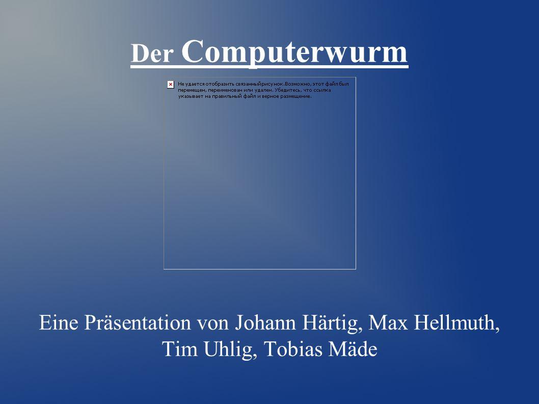 Eine Präsentation von Johann Härtig, Max Hellmuth, Tim Uhlig, Tobias Mäde Der Computerwurm