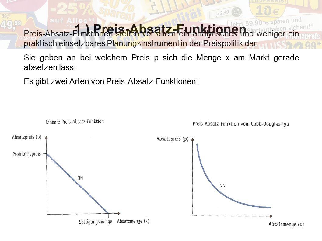 1.) Preis-Absatz-Funktionen Preis-Absatz-Funktionen stellen vor allem ein analytisches und weniger ein praktisch einsetzbares Planungsinstrument in de